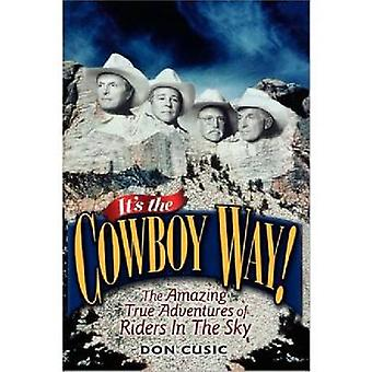Its the Cowboy Way The Amazing True Adventures of Riders in the Sky by Cusic & Don