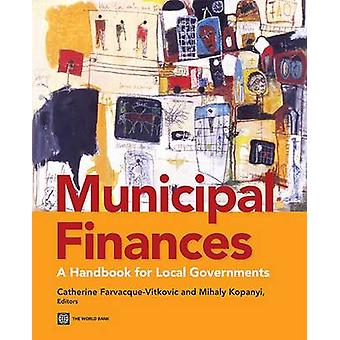 Municipal Finances A Handbook for Local Governments by FarvacqueVitkovic & Catherine D.