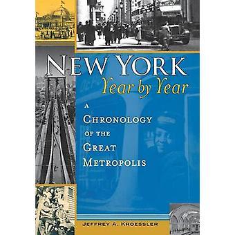 New York-Jahr für Jahr A Chronologie der großen Metropole von Kroessler & Jeffrey A.