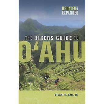 Hikers Guide to Oahu  Updated and Expanded by Ball & Stuart