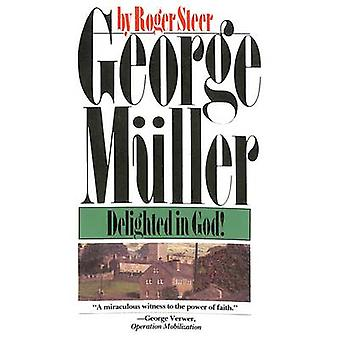 George Mueller Delighted in God by Steer & Roger