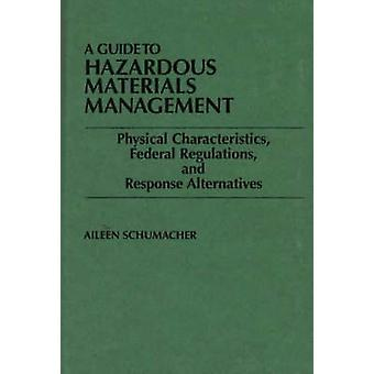 A Guide to Hazardous Materials Management Physical Characteristics Federal Regulations and Response Alternatives by Schumacher & Aileen