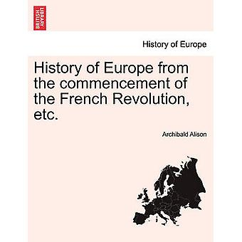 History of Europe from the Commencement of the French Revolution Etc. by Alison & Archibald