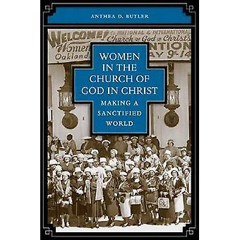 Women in the Church of God in Christ Making a Sanctified World by Butler & Anthea D.
