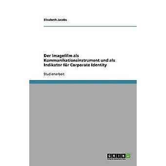 Der Imagefilm ALS Kommunikationsinstrument Und ALS Indikator Fur Corporate Identity by Jacobs & Elisabeth
