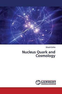 Nucleus Quark and Cosmology by Sinha Bikash