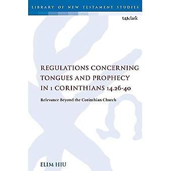 Regulations Concerning Tongues and Prophecy in 1 Corinthians 14.26-40: Relevance Beyond the Corinthian Church (The Library of New Testament Studies)