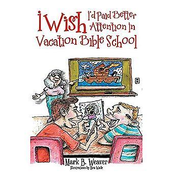Eu desejo que eu paguei a melhor atenção na escola da Bíblia das férias