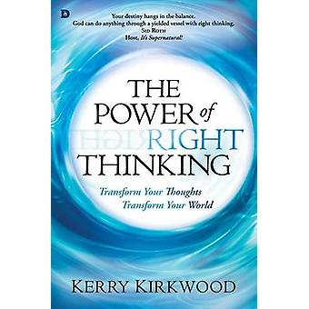 The Power of Right Thinking - Transform Your Thoughts - Transform Your