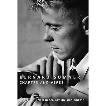 Chapter and Verse - New Order - Joy Division and Me by Bernard Sumner
