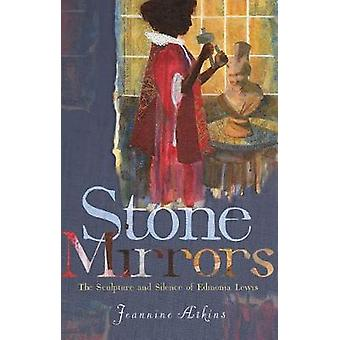 Stone Mirrors - The Sculpture and Silence of Edmonia Lewis by Jeannine