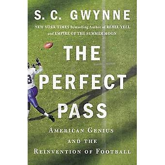 The Perfect Pass - American Genius and the Reinvention of Football by