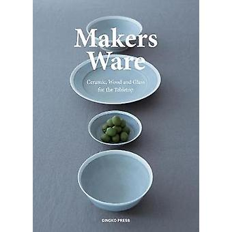 Makers Ware - Ceramic - Wood and Glass for the Tabletop by Wang Shaoqi