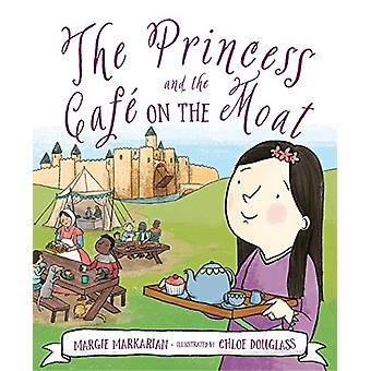 The Princess and the Cafe on the Moat by Margie Markarian - 978158536
