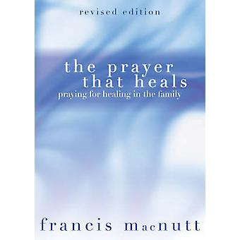 The Prayer That Heals - Praying for Healing in the Family (2nd Revised