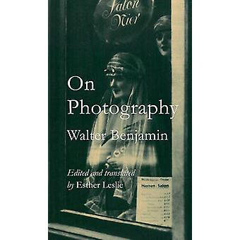 On Photography by Walter Benjamin - Esther Leslie - 9781780235257 Book