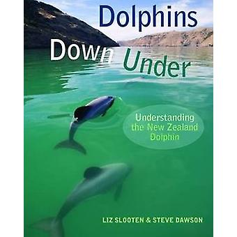 Dolphins Down Under - Understanding the New Zealand Dolphin by Liz Slo