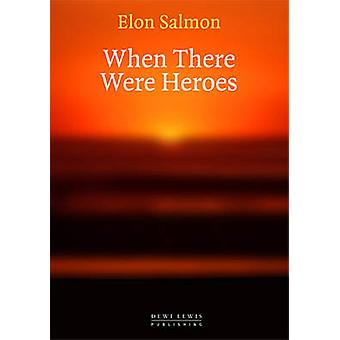 When There Were Heroes by Elon Salmon - 9781899235599 Book