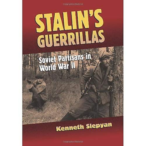 Stalin&s Guerrillas  Soviet Partisans in World War II (Modern War Studies)  Soviet Partisans in World War II (Modern War Studies (Hardcover))