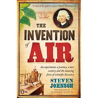 The Invention of Air: An Experiment, an Journey, a New Country and the Amazing Force of Scientific Discovery