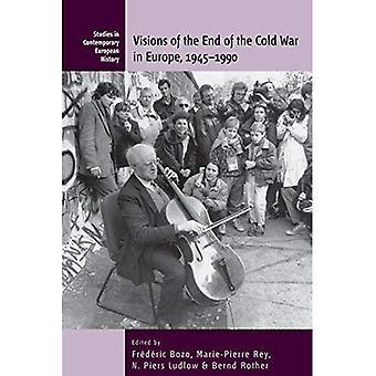 Visions of the End of the Cold War in Europe, 1945-1990 (Contemporary European History)