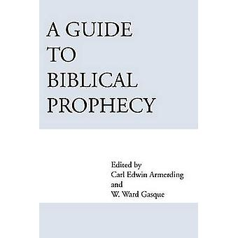 A Guide to Biblical Prophecy by Gasque & Ward W.