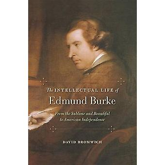 The Intellectual Life of Edmund Burke by David Bromwich