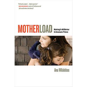 Motherload - Making it All Better in Insecure Times by Ana Villalobos