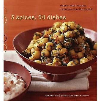 Five Spices - Fifty Dishes by Ruta Kahate - 9780811853422 Book