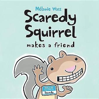 Scaredy Squirrel Makes a Friend by Melanie Watt - Melanie Watt - 9781