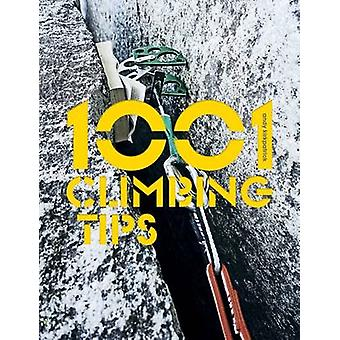 1001 Climbing Tips - The Essential Climbers' Guide - From Rock - Ice an