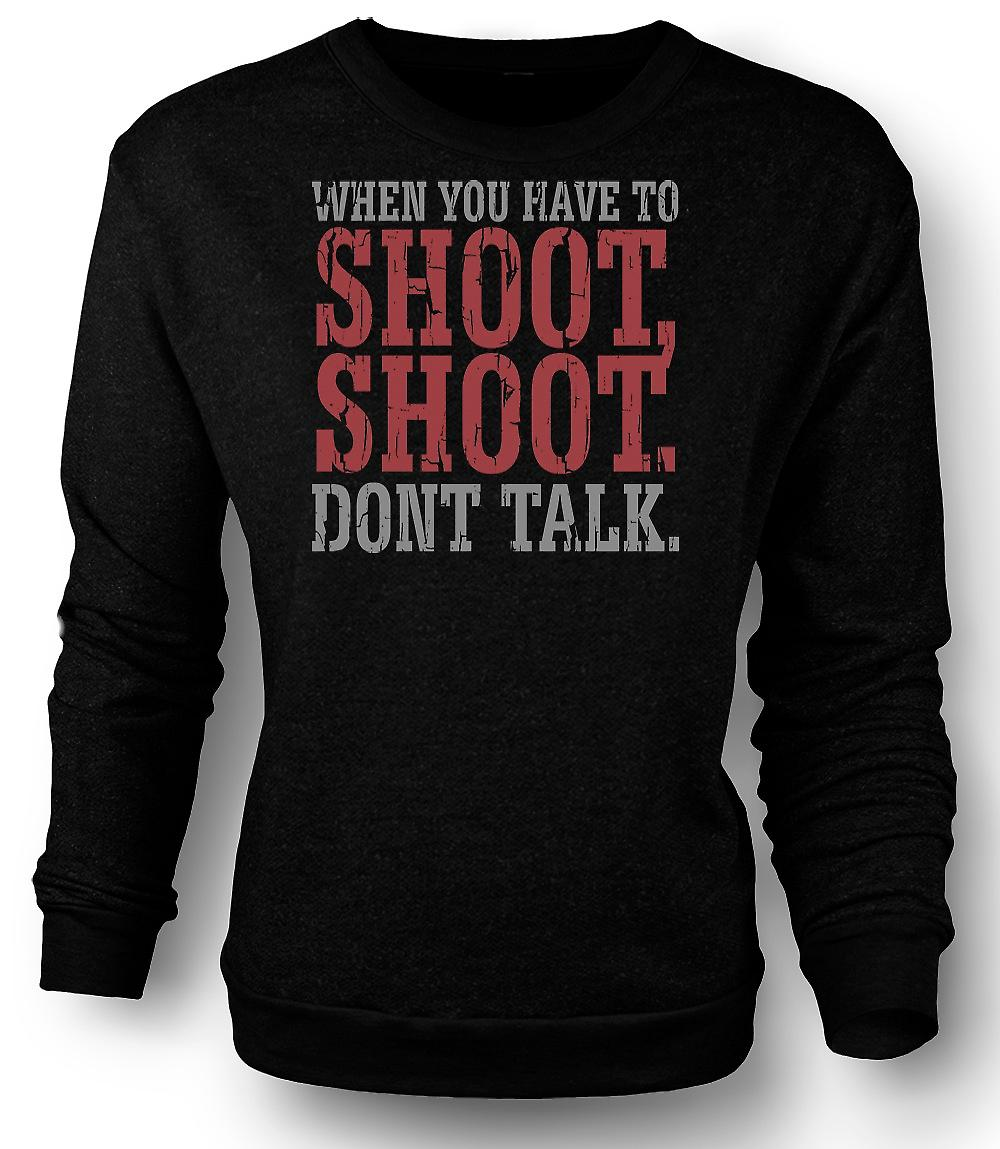 Mens Sweatshirt When you have to shoot - Funny Quote