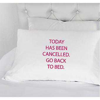 White with Pink Today Has Been cancelled Go Back to Bed Novelty Pillowcase