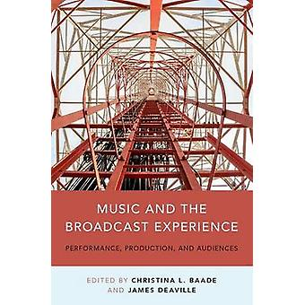 Music and the Broadcast Experience - Performance - Production - and Au