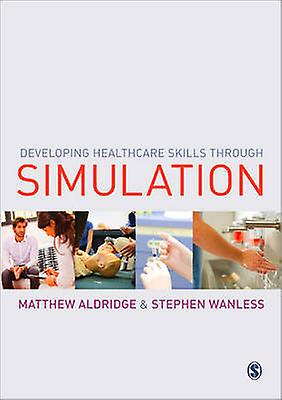Developing Healthcare Skills through Simulation by Matthew Aldridge