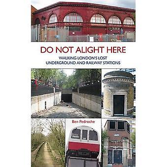 Do Not Alight Here - Walking London's Lost Underground and Railway Sta