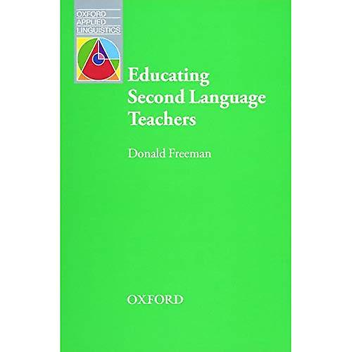 Educating Second Language Teachers (Oxford Applied Linguistics)