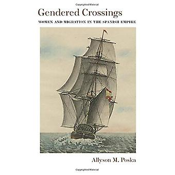 Gendered Crossings: Women and Migration in the Spanish Empire (Di�logos Series)