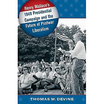 Campaña presidencial de 1948 de Henry Wallace y el futuro del liberalismo de posguerra