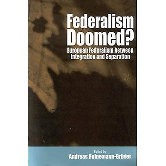 Federalism Doomed? : European Federalism Between Integration and Separation