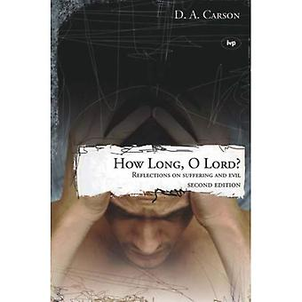 How long, O Lord? (2nd edition): Reflections on Suffering and Evil