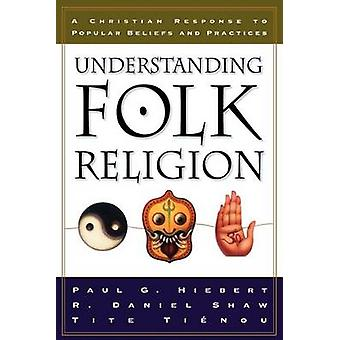 Understanding Folk Religion - A Christian Response to Popular Beliefs