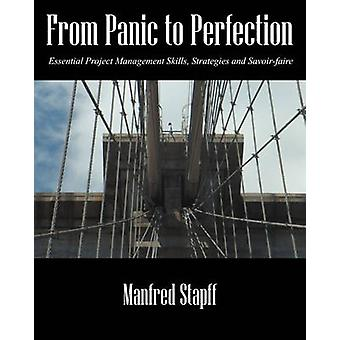 Fra panikk å perfeksjon viktige prosjektet ledelse strategier og SavoirFaire av Stapff & Manfred