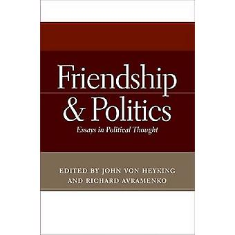 Friendship and Politics Essays in Political Thought by von Heyking & John