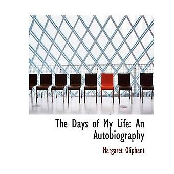 The Days of My Life An Autobiography Large Print Edition by Oliphant & Margaret