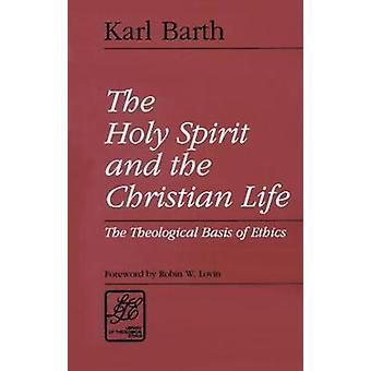 Den Helige Anden och det kristna livet teologiska grunden för etik av Barth & Karl