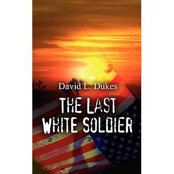 The Last White Soldier by Dukes & David L.