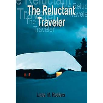 The Reluctant Traveler by Robbins & Linda M.