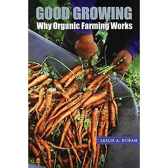 Good Growing Why Organic Farming Works by Duram & Leslie A.