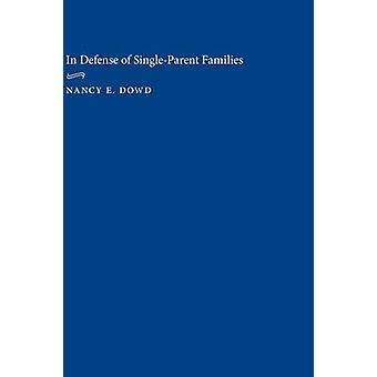 In der Verteidigung der SingleParent Familien von Dowd & Nancy E.